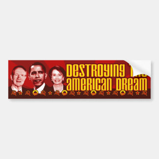 Obama Pelosi Reid - Destroying the American Dream Car Bumper Sticker