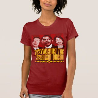 Obama Pelosi Reid - Destroying the American Dream T-Shirt