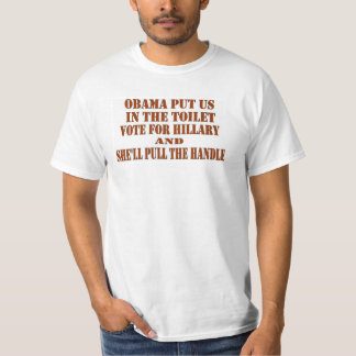 OBAMA PUT US THE TOILET, HILLARY T-Shirt