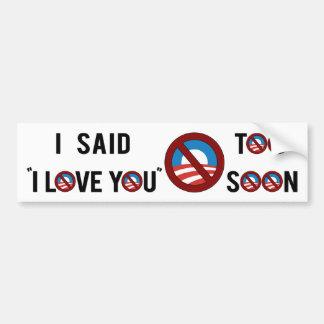 """Obama que dije """"te amo"""" demasiado pronto pegatina de parachoque"""