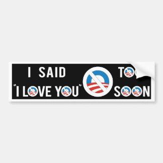 """Obama que dije """"te amo"""" demasiado pronto etiqueta de parachoque"""