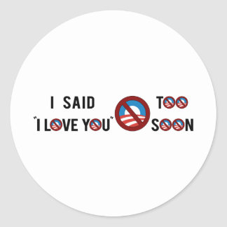 Obama que dije te amo demasiado pronto pegatinas redondas
