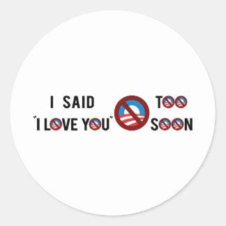 """Obama que dije """"te amo"""" demasiado pronto pegatina redonda"""