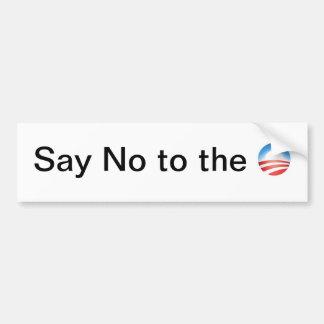 Obama Say no to the O Bumper Sticker
