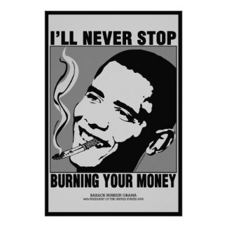 Obama Saying: I'll Never Stop Burning Your Money Poster