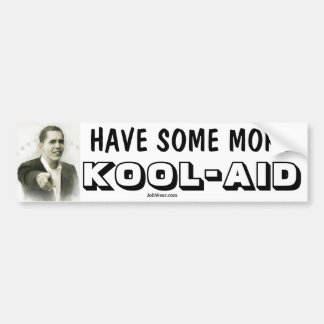 OBAMA SAYS HAVE SOME MORE KOOL-AID BUMPER STICKER