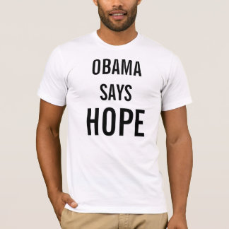 OBAMA SAYS HOPE T-Shirt