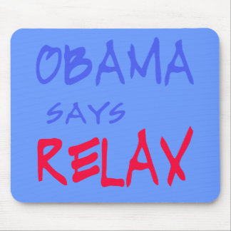 Obama Says Relax T shirts, Mugs, Hoodies Mouse Pad