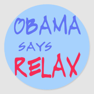 Obama Says Relax T shirts, Mugs, Hoodies Classic Round Sticker