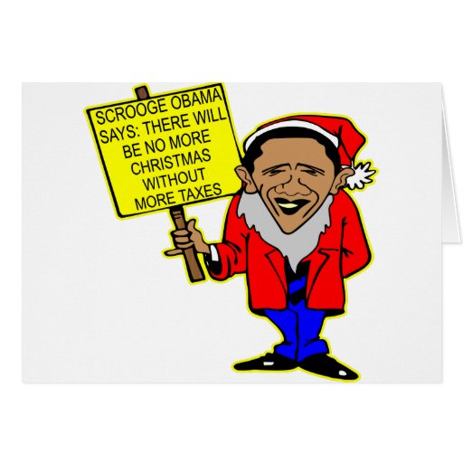 Obama Scrooge No Christmas More Taxes Cards
