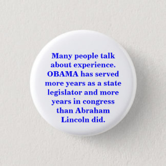OBAMA served more years in government than Lincoln Pinback Button