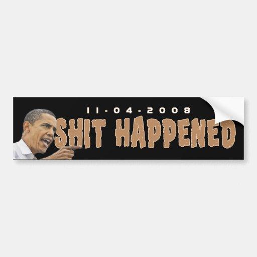 Obama Shit Happened Bumper Stickers