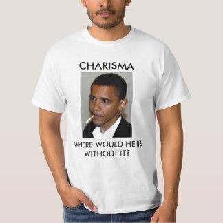 obama-smoke, CHARISMA, WHERE WOULD HE BE WITHOU... T-Shirt