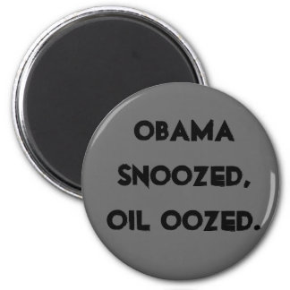 Obama snoozed, oil oozed. 2 inch round magnet