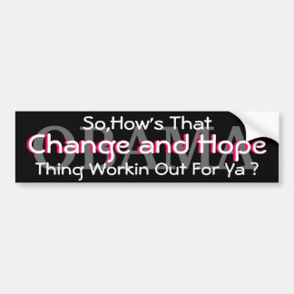 OBAMA-SO,HOW'S THAT CHANGE AND HOPE THING WORKIN BUMPER STICKER