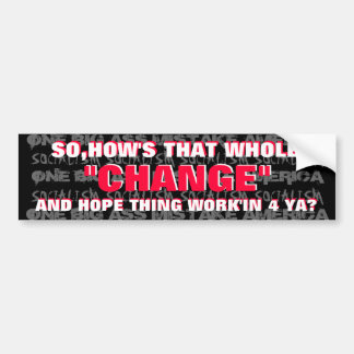 "OBAMA-SO,HOW'S THAT WHOLE ""CHANGE"" AND HOPE BUMPER STICKER"