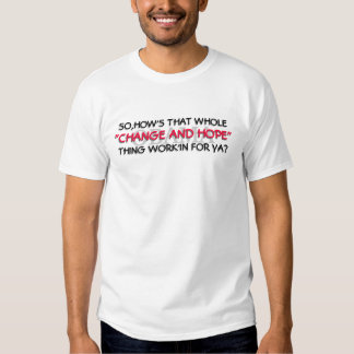 "OBAMA-SO,HOW'S THAT WHOLE ""CHANGE AND HOPE"" THING SHIRT"