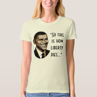 """Obama, """"So this is how liberty dies..."""" Shirt"""