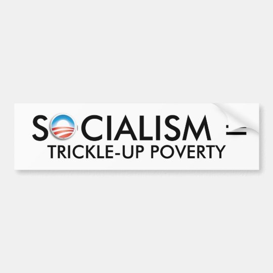 Obama socialism trickle up poverty bumper sticker
