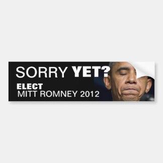 Obama - Sorry Yet? Elect Mitt Romney 2012 Bumper Sticker