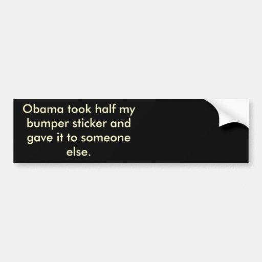 Obama stole half my bumber sticker bumper sticker