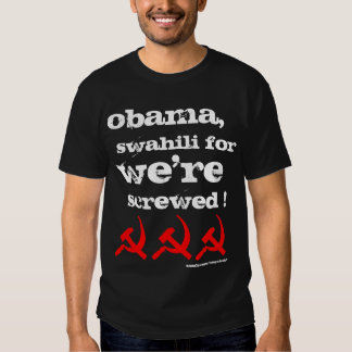 "OBAMA, Swahili for , ""We're Screwed!"" T Shirt"