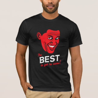 Obama: The Best Is Yet to Come! T-Shirt