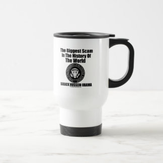Obama-The Biggest Scam in The History of The World Travel Mug
