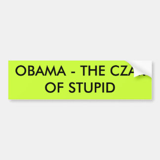 OBAMA - THE CZAR OF STUPID BUMPER STICKER