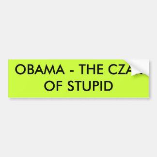 OBAMA - THE CZAR OF STUPID CAR BUMPER STICKER