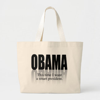 OBAMA: THIS TIME I WANT A SMART PRESIDENT LARGE TOTE BAG
