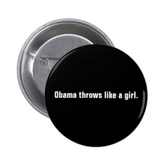 Obama throws like a girl. 2 inch round button