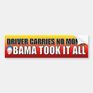 Obama took all my Money Bumper Sticker