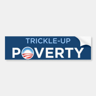 Obama Trickle-Up Poverty Car Bumper Sticker