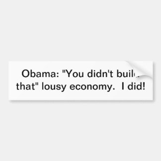 "Obama: ""Usted no construyó eso "" Pegatina Para Auto"