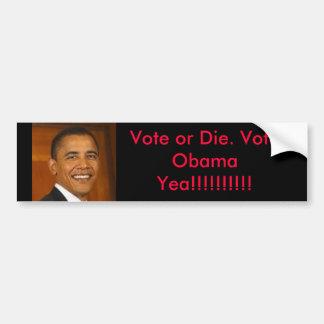 obama, Vote or Die. Vote Obama Yea!!!!!!!!!! Bumper Sticker
