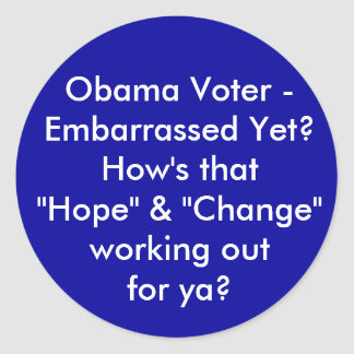"Obama Voter - Embarrassed Yet? How's that ""Hope... Classic Round Sticker"