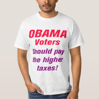 Obama Voters Should Pay The Higher Taxes T-Shirt
