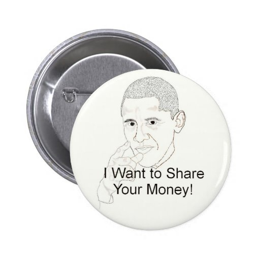 Obama Wants to Share Your Money Pinback Button