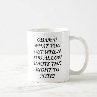 OBAMA!WHAT YOU GET WHEN YOU ALLOW IDIOTS THE RI... COFFEE MUG