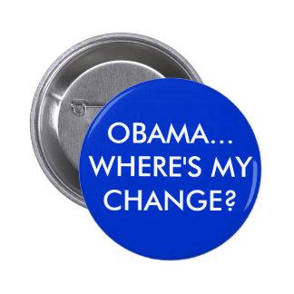 OBAMA... WHERE'S MY CHANGE? PINS
