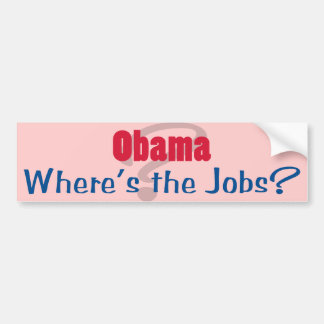Obama Where's the Jobs Bumper Sticker