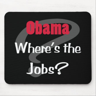 Obama Where's the Jobs Mouse Pad