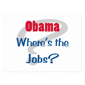 Obama Where's the Jobs Postcard