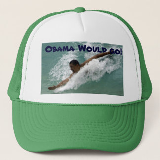 Obama Would Go!, Obama Would go! Trucker Hat