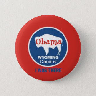 Obama Wyoming Caucus Button I WAS THERE