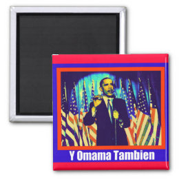 "OBAMA ""Y OMAMA TAMBIEN"" MAGNET"