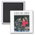Obama: Yes He Did! Magnet