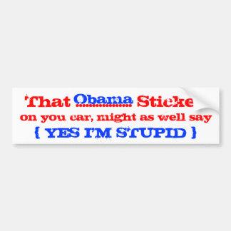 Obama yes i m stupid bumper stickers