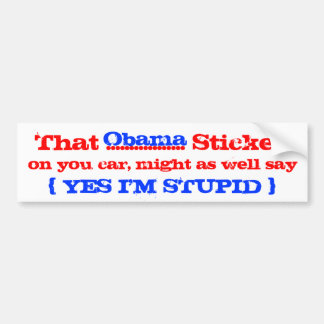 Obama yes i'm stupid bumper sticker